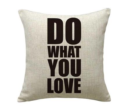 Калъфка за възглавница Do What You Love 45x45 см